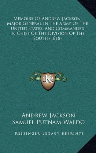 9781165024933: Memoirs Of Andrew Jackson, Major General In The Army Of The United States, And Commander In Chief Of The Division Of The South (1818)