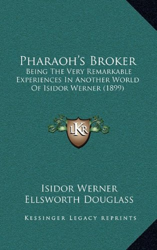 9781165025923: Pharaoh's Broker: Being The Very Remarkable Experiences In Another World Of Isidor Werner (1899)