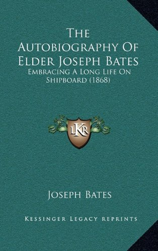 9781165027118: The Autobiography Of Elder Joseph Bates: Embracing A Long Life On Shipboard (1868)