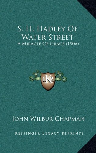 9781165028764: S. H. Hadley Of Water Street: A Miracle Of Grace (1906)