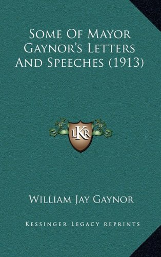 9781165028863: Some of Mayor Gaynor's Letters and Speeches (1913)