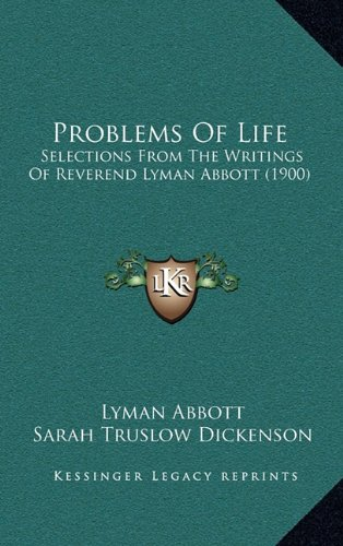 9781165029457: Problems Of Life: Selections From The Writings Of Reverend Lyman Abbott (1900)
