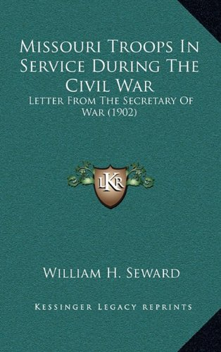 9781165031184: Missouri Troops In Service During The Civil War: Letter From The Secretary Of War (1902)