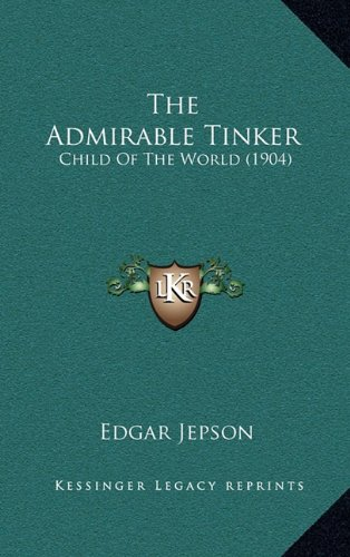 9781165032877: The Admirable Tinker: Child Of The World (1904)