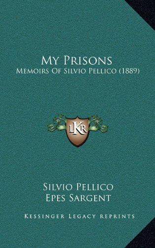 9781165033270: My Prisons: Memoirs Of Silvio Pellico (1889)