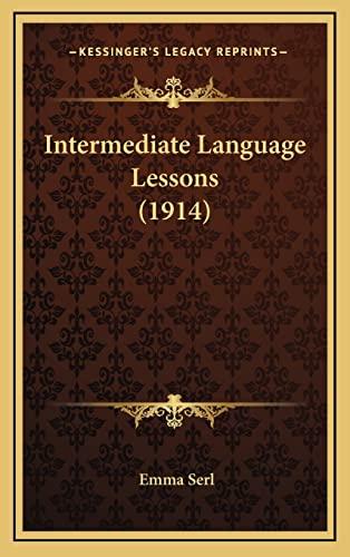 9781165033751: Intermediate Language Lessons (1914)
