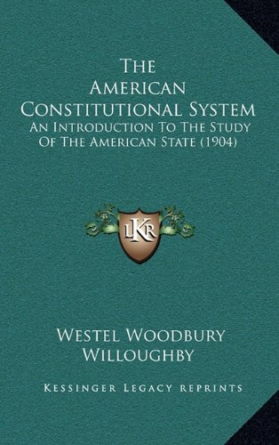 9781165035137: The American Constitutional System: An Introduction to the Study of the American State (1904)