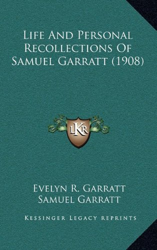 9781165035328: Life And Personal Recollections Of Samuel Garratt (1908)