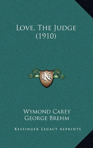 9781165035342: Love, The Judge (1910)