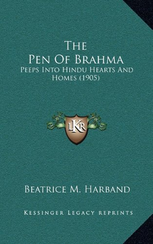 9781165035793: The Pen Of Brahma: Peeps Into Hindu Hearts And Homes (1905)