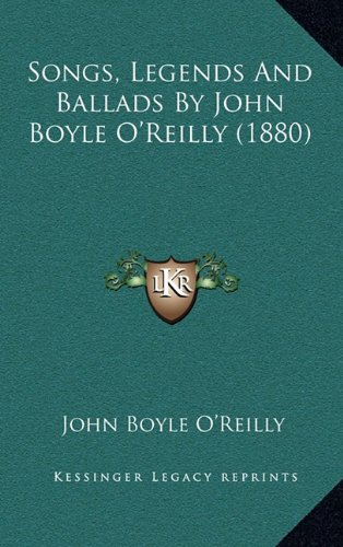 Songs, Legends And Ballads By John Boyle O'Reilly (1880) (1165036770) by O'Reilly, John Boyle