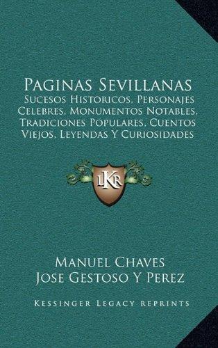 9781165037278: Paginas Sevillanas: Sucesos Historicos, Personajes Celebres, Monumentos Notables, Tradiciones Populares, Cuentos Viejos, Leyendas Y Curiosidades (1894) (Spanish Edition)