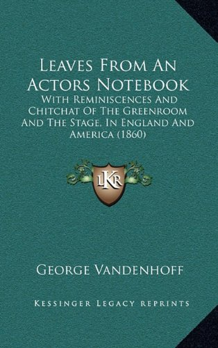 9781165037568: Leaves from an Actors Notebook: With Reminiscences and Chitchat of the Greenroom and the Stage, in England and America (1860)