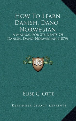 9781165039425: How To Learn Danish, Dano-Norwegian: A Manual For Students Of Danish, Dano-Norwegian (1879)