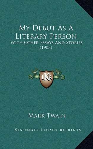 9781165042678: My Debut As A Literary Person: With Other Essays And Stories (1903)