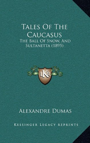 9781165043354: Tales Of The Caucasus: The Ball Of Snow, And Sultanetta (1895)