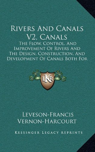 9781165044405: Rivers and Canals V2, Canals: The Flow, Control, and Improvement of Rivers and the Design, Construction, and Development of Canals Both for Navigation and Irrigation (1896)