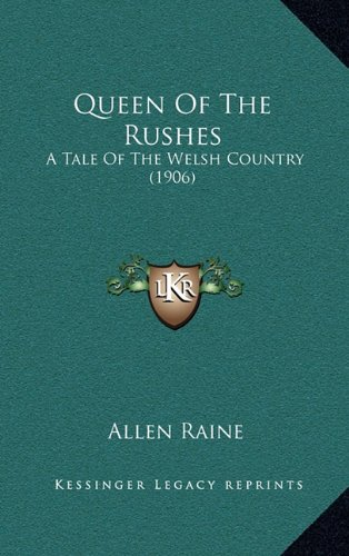 9781165047956: Queen Of The Rushes: A Tale Of The Welsh Country (1906)