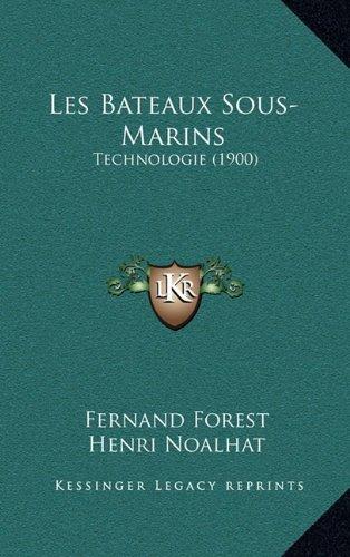9781165048106: Les Bateaux Sous-Marins: Technologie (1900) (French Edition)