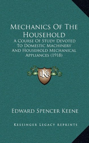 9781165048144: Mechanics Of The Household: A Course Of Study Devoted To Domestic Machinery And Household Mechanical Appliances (1918)