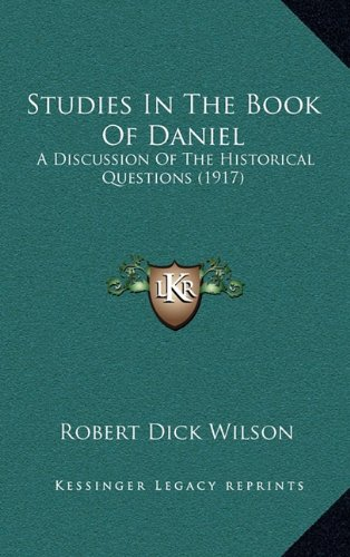 9781165048755: Studies In The Book Of Daniel: A Discussion Of The Historical Questions (1917)
