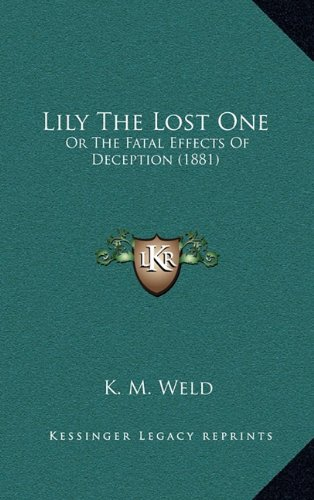 9781165048847: Lily The Lost One: Or The Fatal Effects Of Deception (1881)