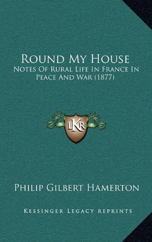 9781165052110: Round My House: Notes Of Rural Life In France In Peace And War (1877)