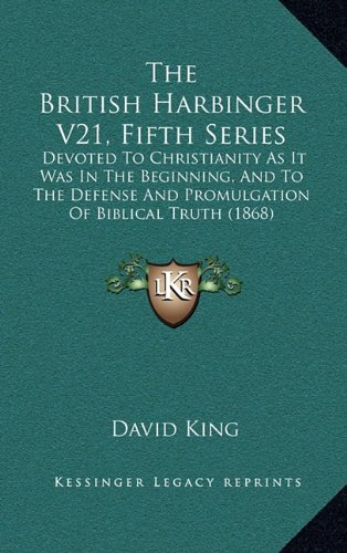 9781165053209: The British Harbinger V21, Fifth Series: Devoted To Christianity As It Was In The Beginning, And To The Defense And Promulgation Of Biblical Truth (1868)