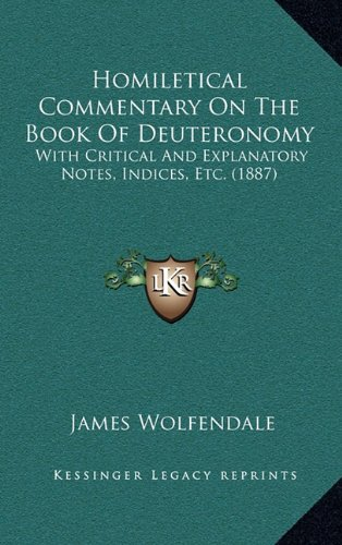 9781165053520: Homiletical Commentary On The Book Of Deuteronomy: With Critical And Explanatory Notes, Indices, Etc. (1887)