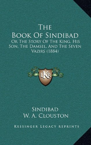 9781165056019: The Book Of Sindibad: Or The Story Of The King, His Son, The Damsel, And The Seven Vazirs (1884)