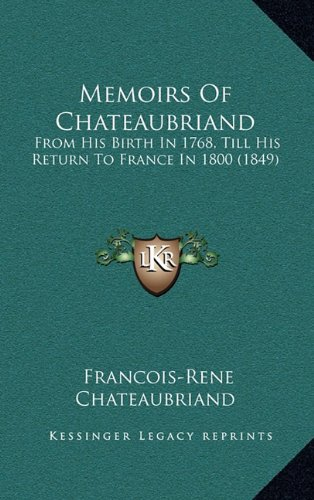 9781165057047: Memoirs of Chateaubriand: From His Birth in 1768, Till His Return to France in 1800 (1849)