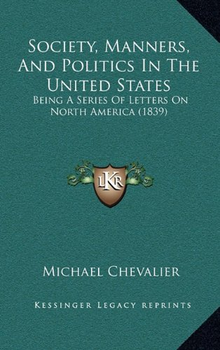 9781165057689: Society, Manners, And Politics In The United States: Being A Series Of Letters On North America (1839)