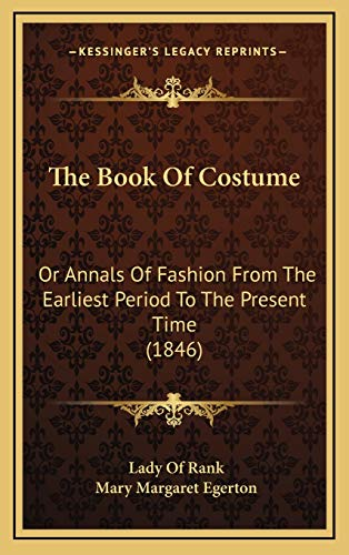 9781165059713: The Book Of Costume: Or Annals Of Fashion From The Earliest Period To The Present Time (1846)