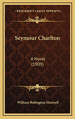 9781165060115: Seymour Charlton: A Novel (1909)