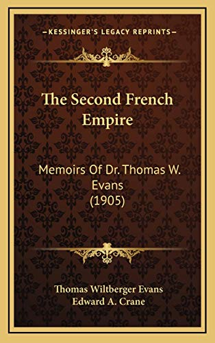 9781165063673: The Second French Empire: Memoirs Of Dr. Thomas W. Evans (1905)