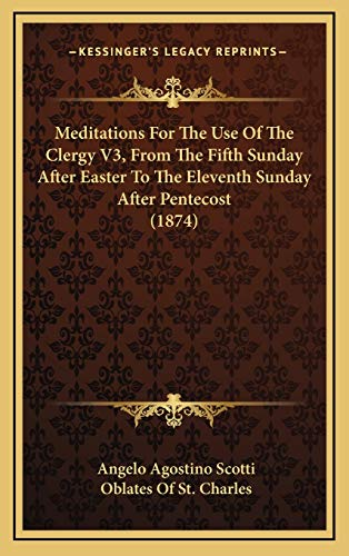 9781165063710: Meditations For The Use Of The Clergy V3, From The Fifth Sunday After Easter To The Eleventh Sunday After Pentecost (1874)