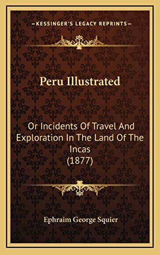 9781165065165: Peru Illustrated: Or Incidents Of Travel And Exploration In The Land Of The Incas (1877)