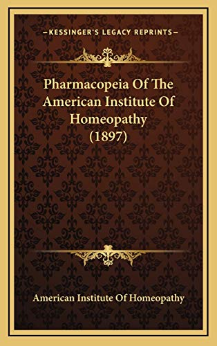 9781165065547: Pharmacopeia Of The American Institute Of Homeopathy (1897)