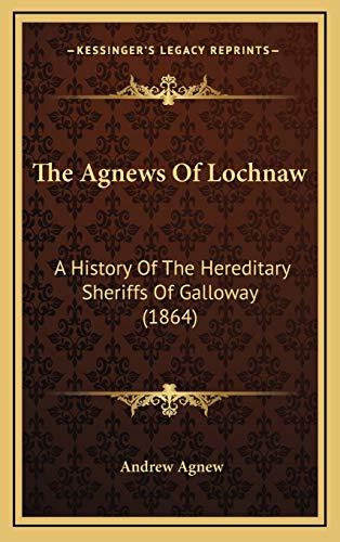 9781165065561: The Agnews Of Lochnaw: A History Of The Hereditary Sheriffs Of Galloway (1864)