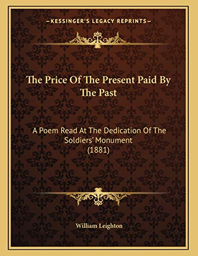 9781165066414: The Price Of The Present Paid By The Past: A Poem Read At The Dedication Of The Soldiers' Monument (1881)