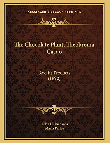 9781165068555: The Chocolate Plant, Theobroma Cacao: And Its Products (1890)