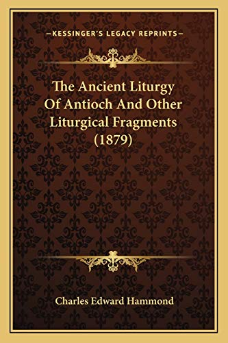 9781165070015: The Ancient Liturgy Of Antioch And Other Liturgical Fragments (1879)