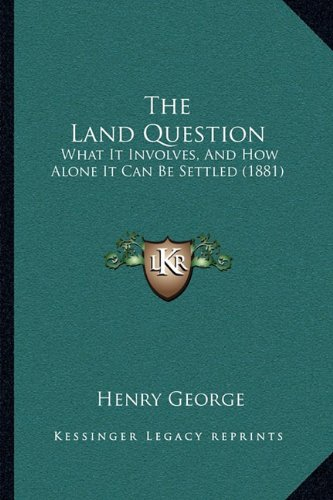 9781165074020: The Land Question: What It Involves, And How Alone It Can Be Settled (1881)