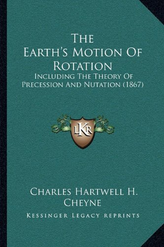9781165077281: The Earth's Motion Of Rotation: Including The Theory Of Precession And Nutation (1867)