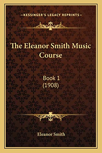 9781165077298: The Eleanor Smith Music Course: Book 1 (1908)
