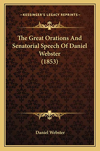 9781165077717: The Great Orations And Senatorial Speech Of Daniel Webster (1853)