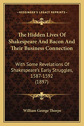 9781165077748: The Hidden Lives Of Shakespeare And Bacon And Their Business Connection: With Some Revelations Of Shakespeare's Early Struggles, 1587-1592 (1897)