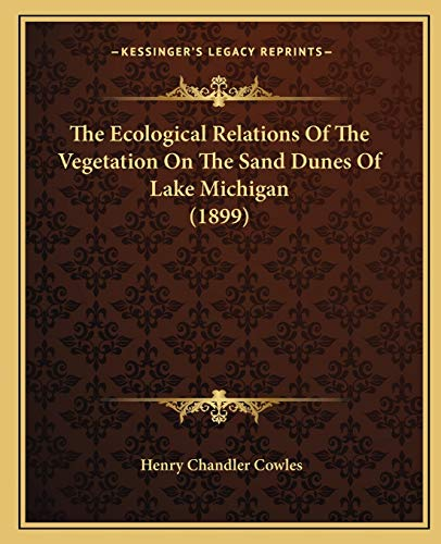 9781165078295: The Ecological Relations Of The Vegetation On The Sand Dunes Of Lake Michigan (1899)