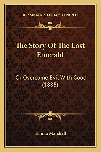 9781165079421: The Story Of The Lost Emerald: Or Overcome Evil With Good (1885)