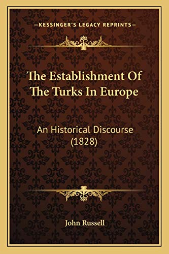 The Establishment Of The Turks In Europe: An Historical Discourse (1828) (116508032X) by John Russell